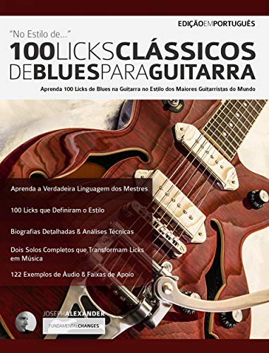 100 Licks Clássicos de Blues para Guitarra: Aprenda 100 Licks de Blues no Estilo dos 20 Maiores Guitarristas do Mundo (licks de guitarra Livro 1) (Portuguese Edition) eBook: Alexander, Joseph: Amazon.es: Tienda Kindle
