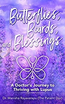 Butterflies, Boards, and Blessings: A Doctor's Journey to Thriving with Lupus (BBB Book 1) by [Dr. Manisha Rayavarapu DO]