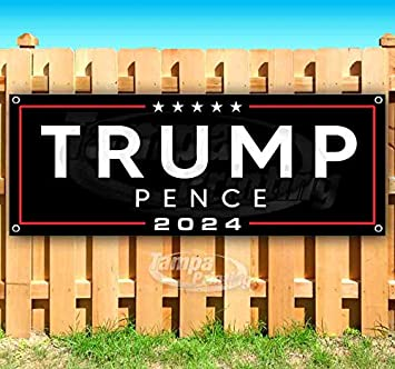 Trump Pence 2024 13 oz Banner Non-Fabric Heavy-Duty Vinyl Single-Sided with Metal Grommets