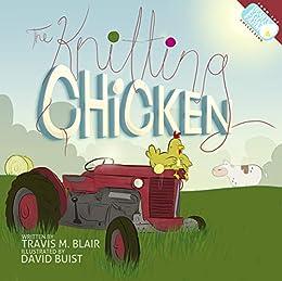The Knitting Chicken by [Travis M. Blair, David Buist, Amy Waeschle]