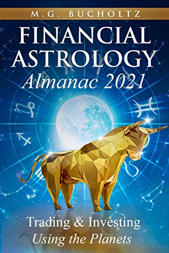 Financial Astrology Almanac 2021: Trading & Investing Using the Planets
