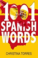 1001 Spanish Words: Increase Your Vocabulary With the Most Used Words in the Spanish Language (Spanish Language Learning Secrets)