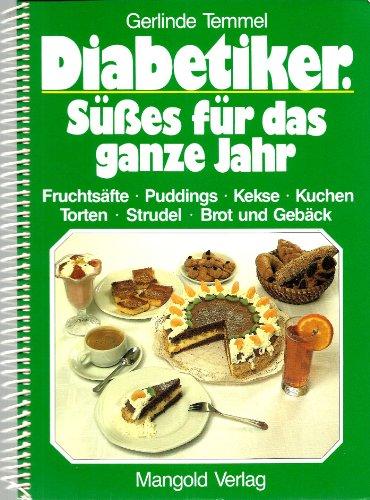 Diabetiker - Süsses für das ganze Jahr. Fruchtsäfte, Puddings, Kekse, Kuchen, Torten, Strudel, Brot und Gebäck