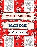 Malbuch für Kinder: 100 herrliche Weihnachts-Motive zum Ausmalen, Kreativität fördern mit dem Weihnachtsmalbuch für Kinder