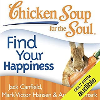 Chicken Soup for the Soul - Find Your Happiness     101 Inspirational Stories about Finding Your Purpose, Passion, and Joy              By:                                                                                                                                 Jack Canfield,                                                                                        Mark Victor Hansen                               Narrated by:                                                                                                                                 Cynthia Barrett                      Length: 11 hrs and 40 mins     32 ratings     Overall 3.7
