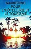 Marketing pour l'hôtellerie et le tourisme: 7 stratégies pour réussir