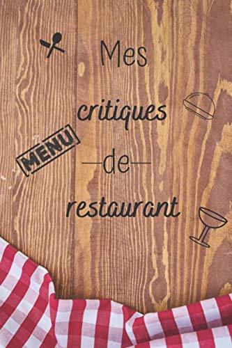 Mes critiques de restaurant: Mon carnet de critiques de restaurants   50 critiques à compléter avec notes étoiles