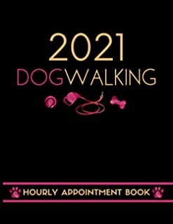 2021 Dog Walking Hourly Appointment Book: Daily Schedule Planner Diary For Dog Walker Small Business Owner / With Hourly S...
