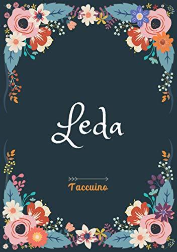 Leda - Taccuino: Taccuino A5 | Nome personalizzato Leda | Regalo di compleanno per moglie, mamma, sorella, figlia | Design: floreale | 120 pagine a ... formato A5 (14.8 x 21 cm) (Italian Edition)