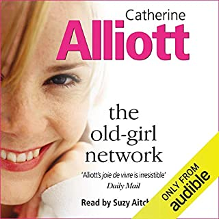 The Old-Girl Network                   By:                                                                                                                                 Catherine Alliott                               Narrated by:                                                                                                                                 Suzy Atchinson                      Length: 15 hrs and 24 mins     57 ratings     Overall 4.1