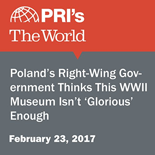 Poland's Right-Wing Government Thinks This WWII Museum Isn't 'Glorious' Enough audiobook cover art