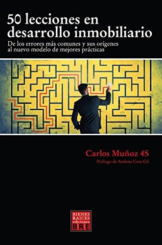50 LECCIONES EN DESARROLLO INMOBILIARIO: De los errores mas comunes y sus orígenes al nuevo modelo de mejores practicas eBook: Muñoz 4S, Carlos: Amazon.es: Tienda Kindle