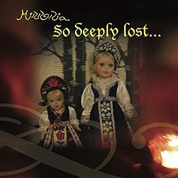 So Deeply Lost...