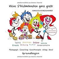 Kleine Strichmaennchen ganz gross!: Grundlagen fuer Paedagogik, Coaching, Kunsttherapie, Alltag, Beruf