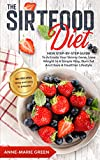 The Sirtfood Diet: New Step-By-Step Guide To Activate Your Skinny Gene, Lose Weight In A Simple Way, Burn Fat And Have A Healthier Lifestyle (English Edition)
