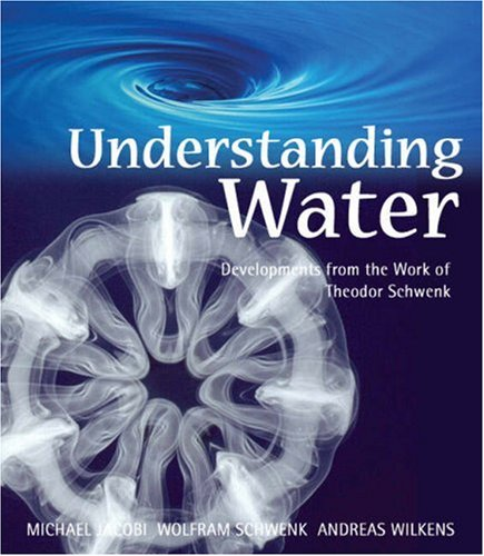Understanding Water: Developments from the Work of Theodor Schwenk