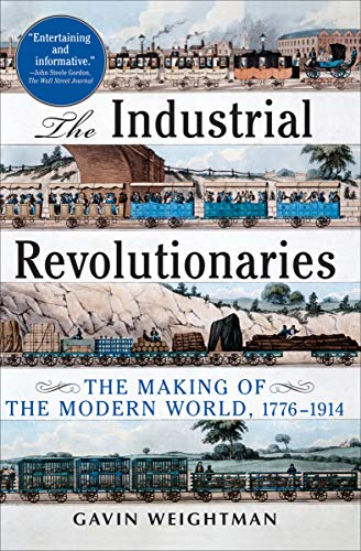 The Industrial Revolutionaries: The Making of the Modern World, 1776–1914