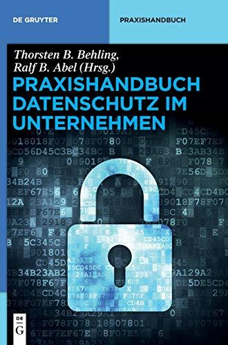 Praxishandbuch Datenschutz im Unternehmen: Gestaltungsmöglichkeiten für Unternehmen (De Gruyter Praxishandbuch)