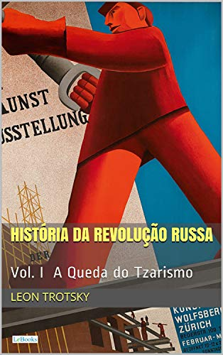 História da Revolução Russa - Vol. I: A Queda do Tzarismo