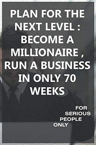 PLAN FOR THE NEXT LEVEL : BECOME A MILLIONAIRE , RUN A BUSINESS IN ONLY 70 WEEKS: BECOME A MILLIONAIRE Join the New Rich millionaire fastlane Join the New Rich agenda 60 weeks
