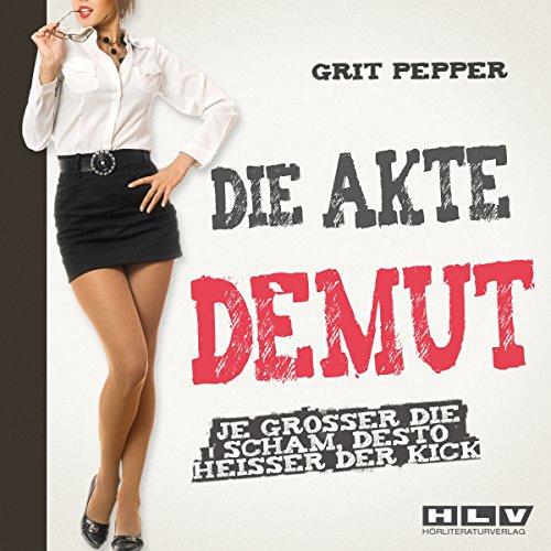 Die Akte Demut: Je größer die Scham, desto heißer der Kick audiobook cover art