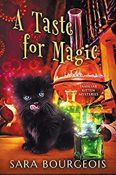 A Taste for Magic (Familiar Kitten Mysteries Book 5) by [Sara Bourgeois]