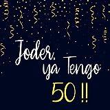 Joder, Ya Tengo 50 !!: Libro de Firmas, Visitas, para 50 Cumpleaños Escribe mensajes de felicitación y anécdotas  un Perfecto Regalo  