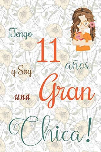 ¡Tengo 11 años y Soy una Gran Chica!: Cuaderno de notas con flores para las chicas. Regalo de cumpleaños para niñas de 11 años para escribir y dibujar con una portada de un dicho positivo inspirador