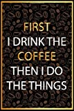 First i drink the coffee then i do the things: Wide Ruled Notebook:  Journal, Notebook, Diary, To Write In, 6 x 9. Quote Softcover (Coffee Lovers Gifts)