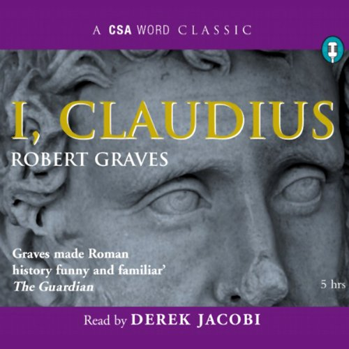I, Claudius                   Written by:                                                                                                                                 Robert Graves                               Narrated by:                                                                                                                                 Derek Jacobi                      Length: 5 hrs and 8 mins     3 ratings     Overall 5.0