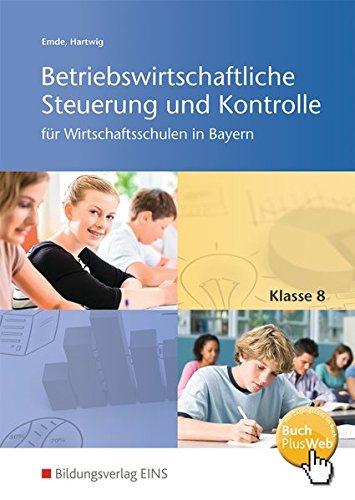 Betriebswirtschaftliche Steuerung und Kontrolle für Wirtschaftsschulen in Bayern: Schülerband 8: 4-stufig / Schülerband 8 (Betriebswirtschaftliche ... für Wirtschaftsschulen in Bayern: 4-stufig)