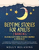 Bedtime Stories for Adults: 2 BOOKS IN 1: RELAXING SLEEP STORIES TO REDUCE INSOMNIA & STRESS RELIEF. A Complete Compendium to Help Adults Fall Asleep and Overcome Anxiety through Deep Sleep Meditation. (Bedtime Lullabies for Adults)
