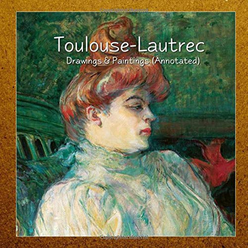 Toulouse-Lautrec: Drawings & Paintings (Annotated)