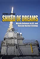 Shield of Dreams: Missile Defense in U.S.-Russian Nuclear Strategy