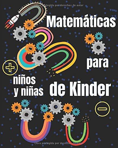 Matemáticas para niños y niñas de Kinder: Entretenido Libro de Matemáticas para preescolares y kínder (4 – 7 años). Ejercicios y actividades que los ayudarán a practicar matemáticas en casa