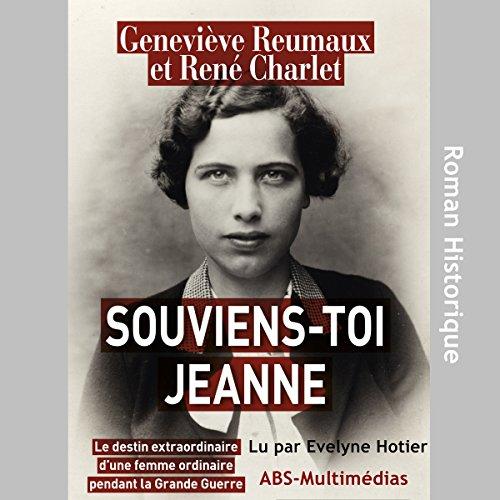 Couverture de Souviens-toi Jeanne : Le destin extraordinaire d'une femme ordinaire pendant la Grande Guerre