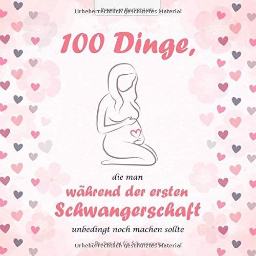 100 Dinge, die man während der ersten Schwangerschaft unbedingt noch machen sollte: Die wundervolle Bucket List für Schwangere - mit inspirierenden Texten und tollen Ideen   Rosa Edition