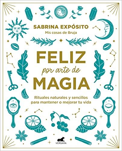Feliz por arte de magia: Rituales naturales y sencillos para mejorar tu vida (Libro práctico)