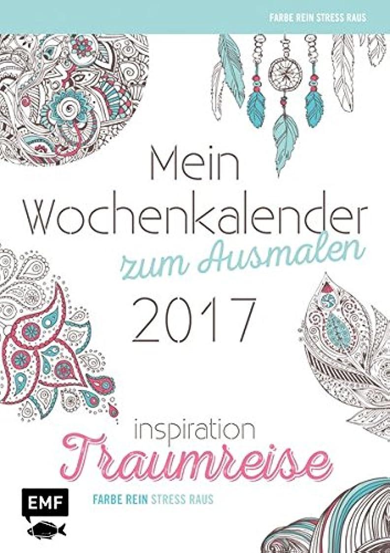 無謀疎外オデュッセウスMein Wochenkalender zum Ausmalen 2017 - Inspiration Traumreise: 52 Ausmalmotive fuer mehr Entspannung und Achtsamkeit. Farbe rein, Stress raus