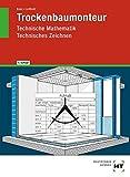 Trockenbaumonteur: Technische Mathematik, Technisches Zeichnen - Manfred Boes