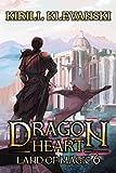 Land of Magic. Dragon Heart (A LitRPG Wuxia) series: Book 6