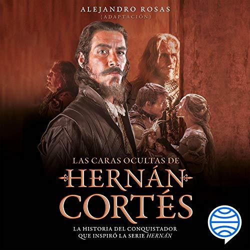 Las caras ocultas de Hernán Cortés Audiobook By Planeta México cover art