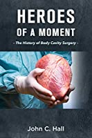 Heroes of a Moment: The History of Body Cavity Surgery