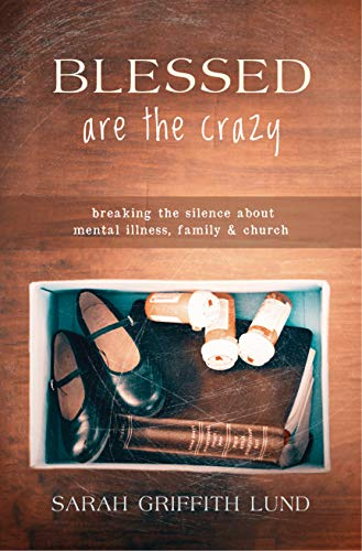 Blessed Are the Crazy: Breaking the Silence about Mental Illness, Family and Church (The Young Clergy Women Project)