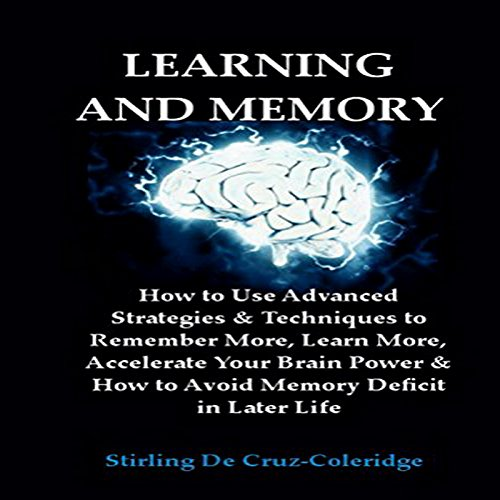 Learning and Memory: How to Use Advanced Strategies & Techniques to Remember More, Learn More, Accelerate Your Brain Power audiobook cover art
