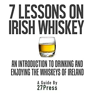 7 Lessons on Irish Whiskey     An Introduction to Drinking and Enjoying the Whiskeys of Ireland              By:                                                                                                                                 27Press                               Narrated by:                                                                                                                                 Daniel David Shapiro                      Length: 57 mins     12 ratings     Overall 3.9