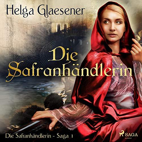 Die Safranhändlerin: Die Safranhändlerin-Saga 1