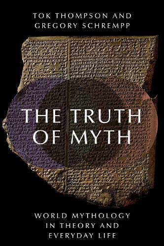 The Truth of Myth: World Mythology in Theory and Everyday Life