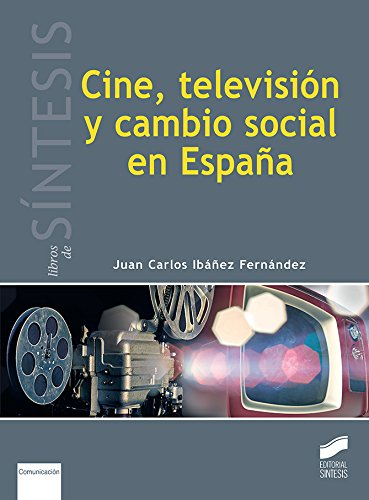 Cine, televisión y cambio social en España: 4 (Libros de Síntesis)