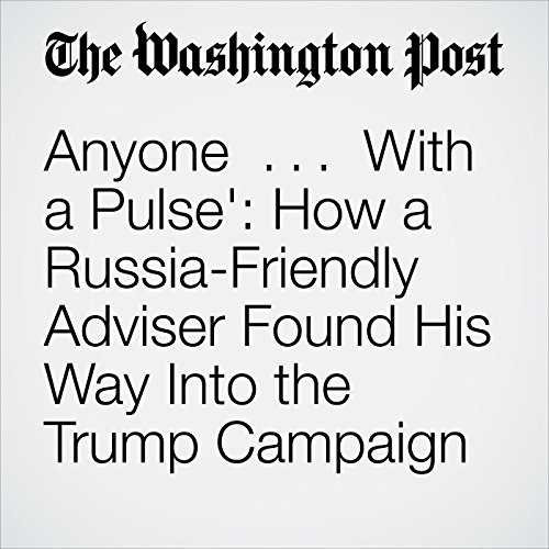 'Anyone . . . With a Pulse': How a Russia-Friendly Adviser Found His Way Into the Trump Campaign copertina